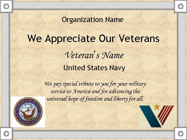 Organization Name We Appreciate Our Veterans Veteran's Name United States Navy We pay special