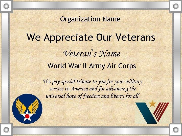 Organization Name We Appreciate Our Veterans Veteran's Name World War II Army Air Corps