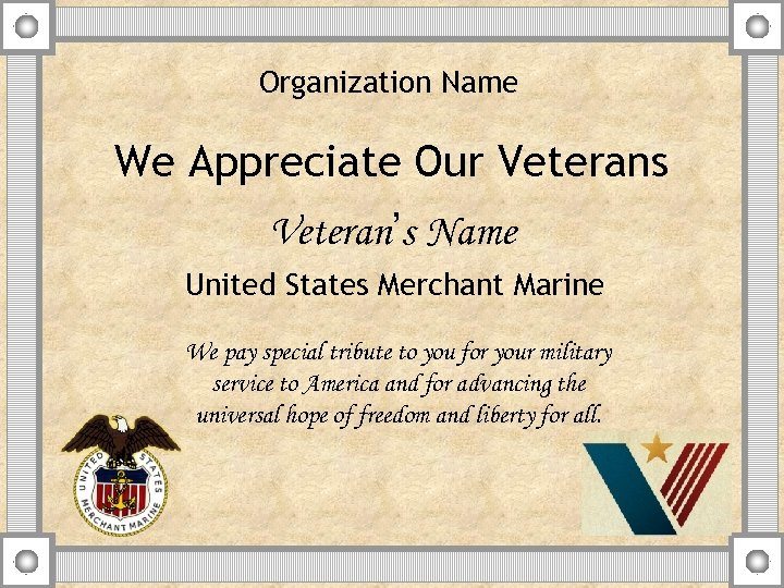 Organization Name We Appreciate Our Veterans Veteran's Name United States Merchant Marine We pay