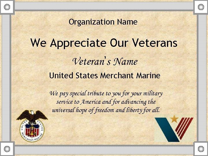 Organization Name We Appreciate Our Veterans Veteran's Name United States Merchant Marine We pay
