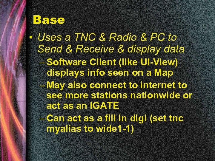 Base • Uses a TNC & Radio & PC to Send & Receive &