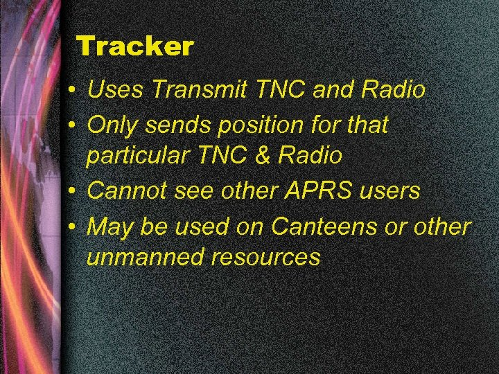 Tracker • Uses Transmit TNC and Radio • Only sends position for that particular