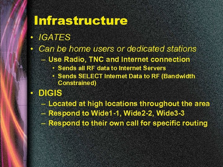 Infrastructure • IGATES • Can be home users or dedicated stations – Use Radio,