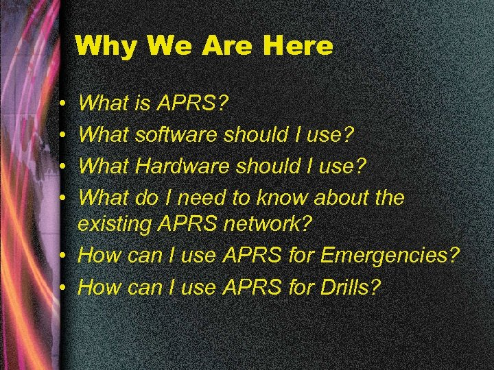 Why We Are Here • • What is APRS? What software should I use?