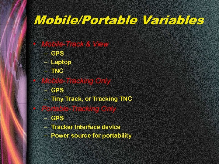 Mobile/Portable Variables • Mobile-Track & View – GPS – Laptop – TNC • Mobile-Tracking