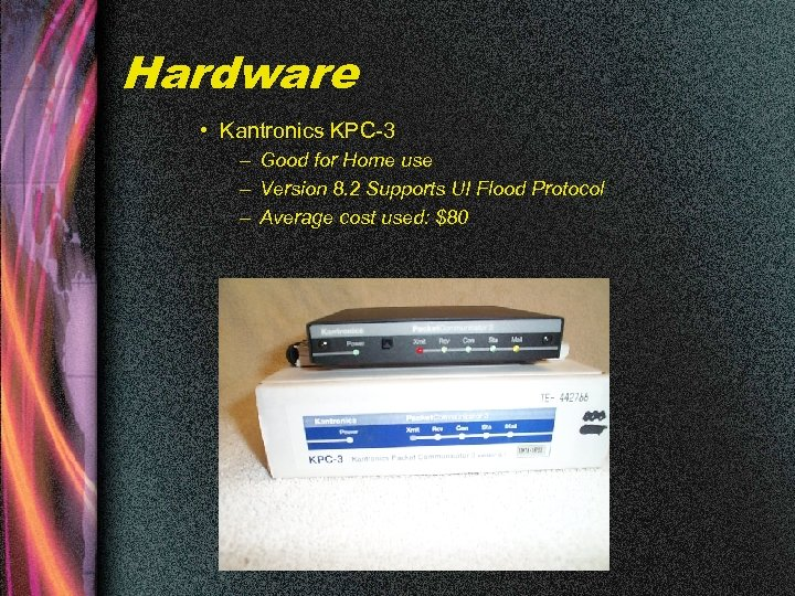 Hardware • Kantronics KPC-3 – Good for Home use – Version 8. 2 Supports