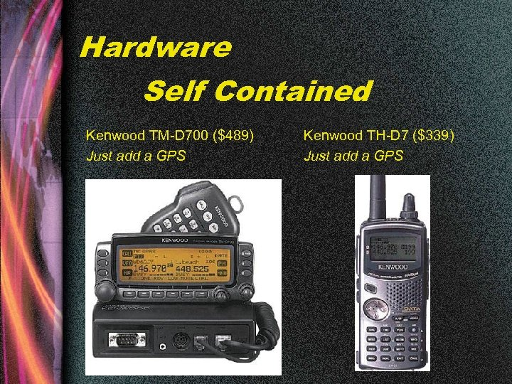 Hardware Self Contained Kenwood TM-D 700 ($489) Just add a GPS Kenwood TH-D 7