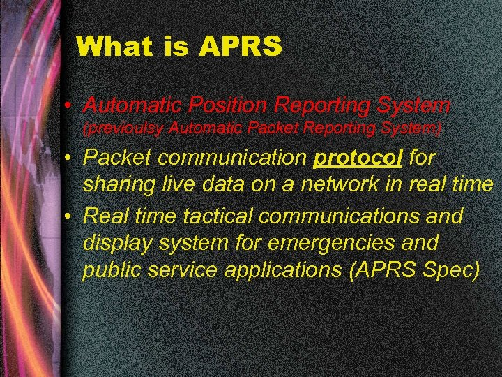 What is APRS • Automatic Position Reporting System (previoulsy Automatic Packet Reporting System) •