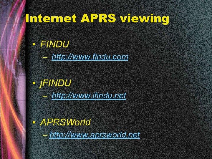 Internet APRS viewing • FINDU – http: //www. findu. com • j. FINDU –