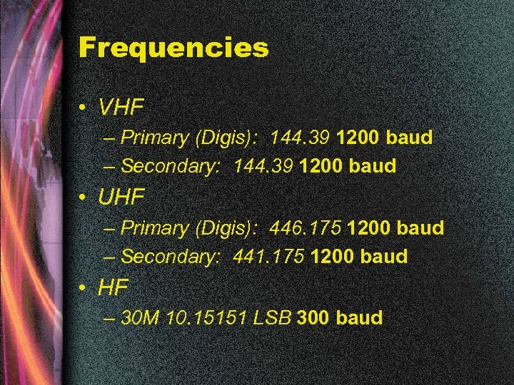 Frequencies • VHF – Primary (Digis): 144. 39 1200 baud – Secondary: 144. 39
