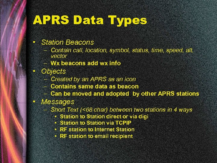 APRS Data Types • Station Beacons – Contain call, location, symbol, status, time, speed,