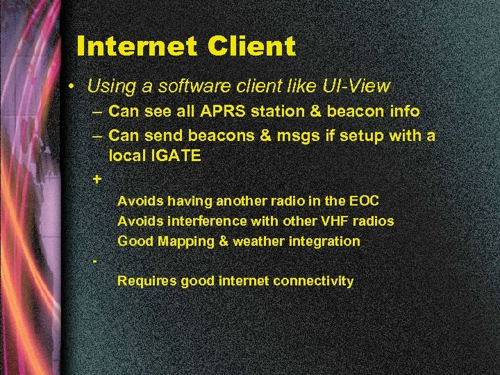 Internet Client • Using a software client like UI-View – Can see all APRS