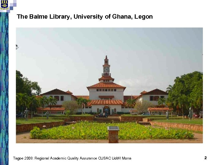 The Balme Library, University of Ghana, Legon Tagoe 2008: Regional Academic Quality Assurance CUSAC
