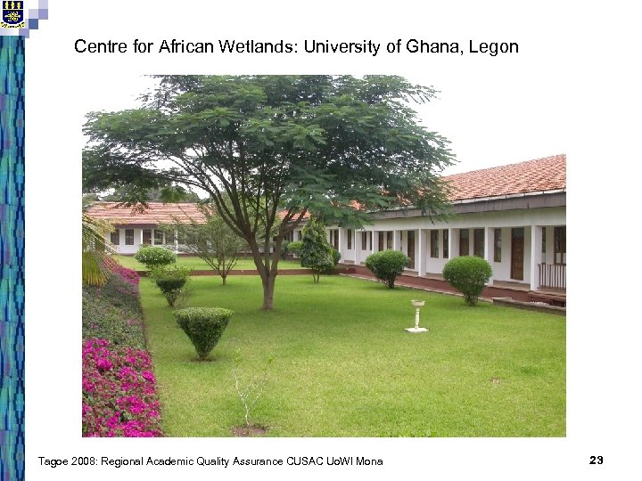 Centre for African Wetlands: University of Ghana, Legon Tagoe 2008: Regional Academic Quality Assurance