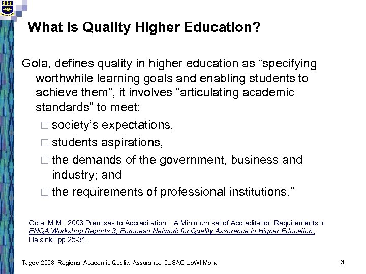 "What is Quality Higher Education? Gola, defines quality in higher education as ""specifying worthwhile"