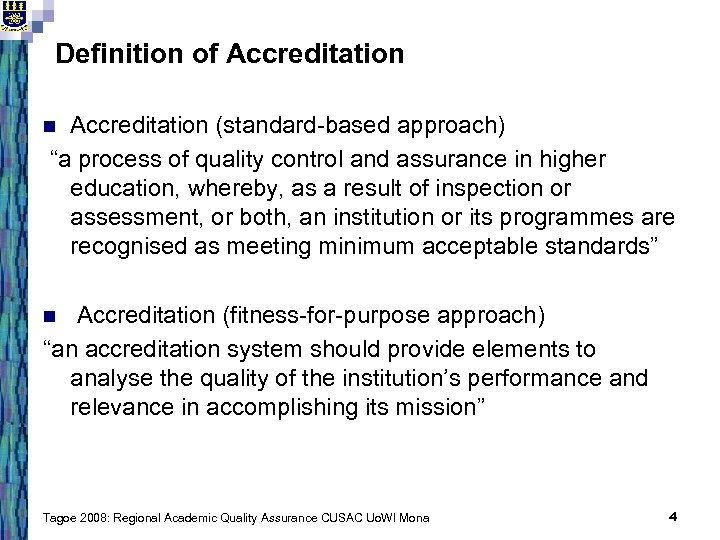 "Definition of Accreditation (standard-based approach) ""a process of quality control and assurance in higher"
