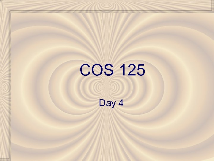 COS 125 Day 4