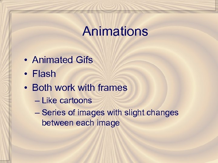Animations • Animated Gifs • Flash • Both work with frames – Like cartoons
