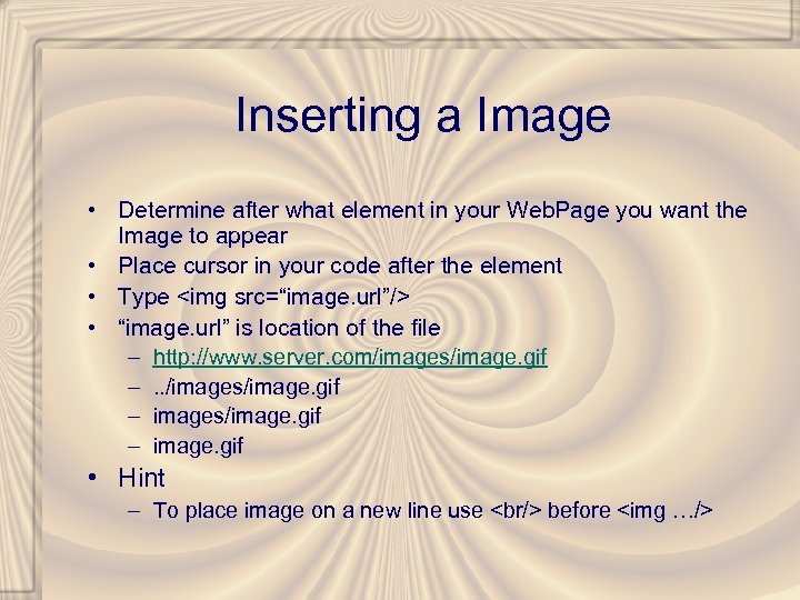 Inserting a Image • Determine after what element in your Web. Page you want