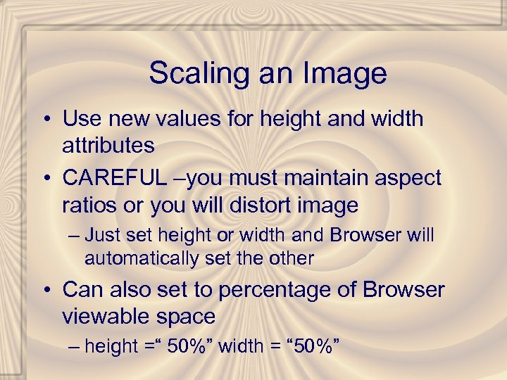 Scaling an Image • Use new values for height and width attributes • CAREFUL