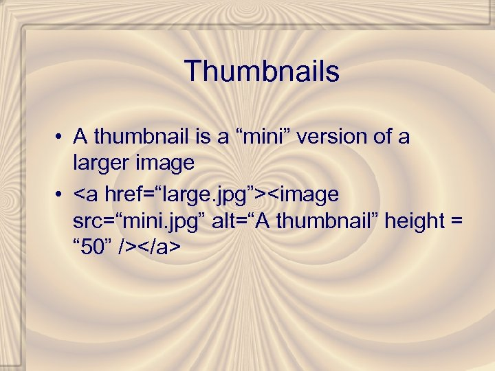 "Thumbnails • A thumbnail is a ""mini"" version of a larger image • <a"