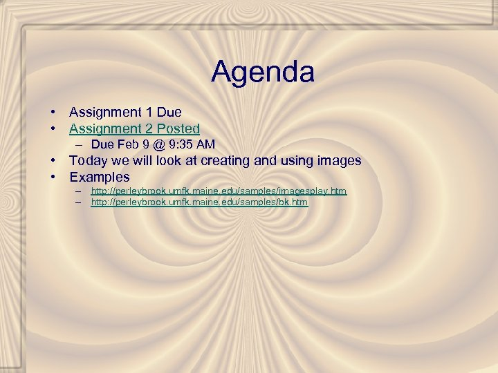 Agenda • Assignment 1 Due • Assignment 2 Posted – Due Feb 9 @