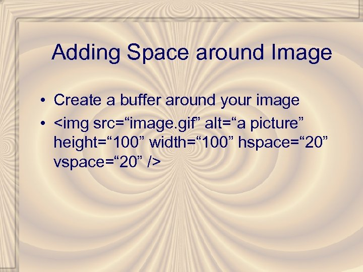 "Adding Space around Image • Create a buffer around your image • <img src=""image."