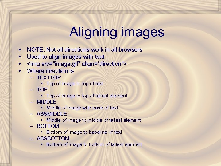 Aligning images • • NOTE: Not all directions work in all browsers Used to
