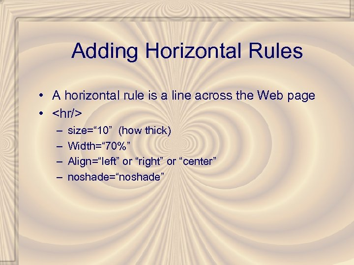Adding Horizontal Rules • A horizontal rule is a line across the Web page