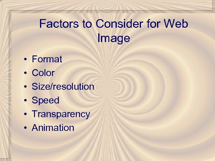 Factors to Consider for Web Image • • • Format Color Size/resolution Speed Transparency