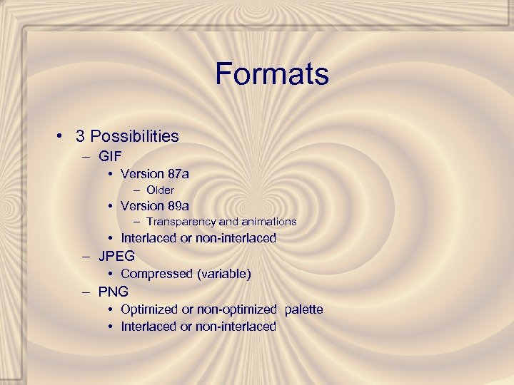 Formats • 3 Possibilities – GIF • Version 87 a – Older • Version