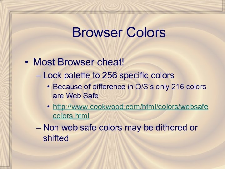 Browser Colors • Most Browser cheat! – Lock palette to 256 specific colors •