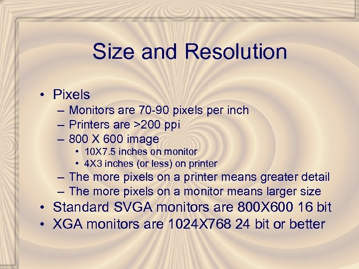 Size and Resolution • Pixels – Monitors are 70 -90 pixels per inch –