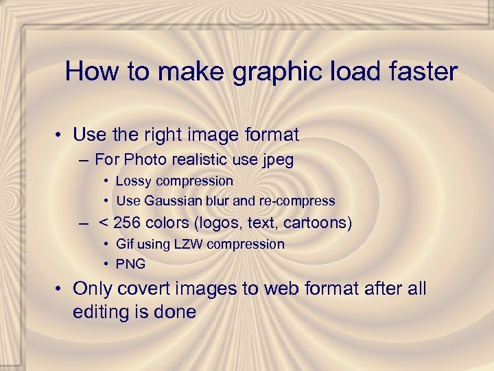 How to make graphic load faster • Use the right image format – For