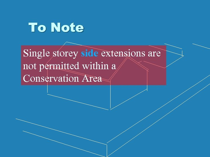 To Note Single storey side extensions are not permitted within a Conservation Area