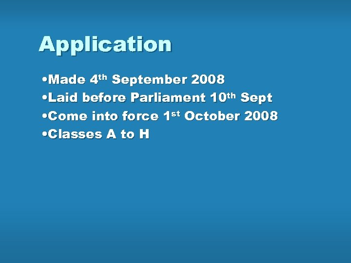 Application • Made 4 th September 2008 • Laid before Parliament 10 th Sept