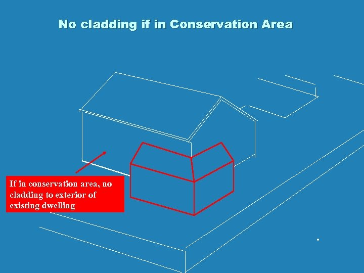 No cladding if in Conservation Area If in conservation area, no cladding to exterior
