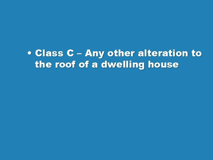 • Class C – Any other alteration to the roof of a dwelling