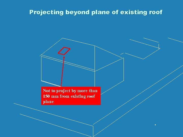 Projecting beyond plane of existing roof Not to project by more than 150 mm
