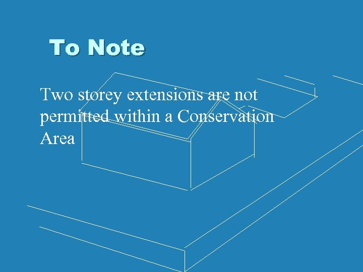 To Note Two storey extensions are not permitted within a Conservation Area