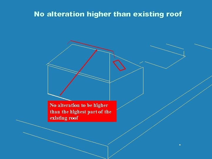 No alteration higher than existing roof No alteration to be higher than the highest