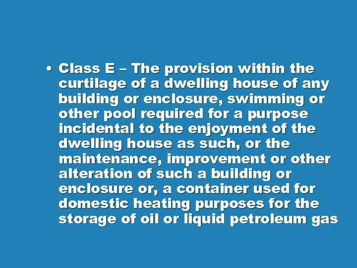 • Class E – The provision within the curtilage of a dwelling house
