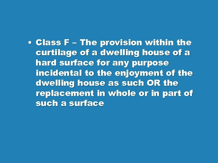 • Class F – The provision within the curtilage of a dwelling house