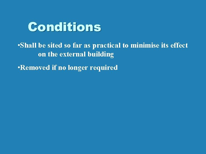 Conditions • Shall be sited so far as practical to minimise its effect on
