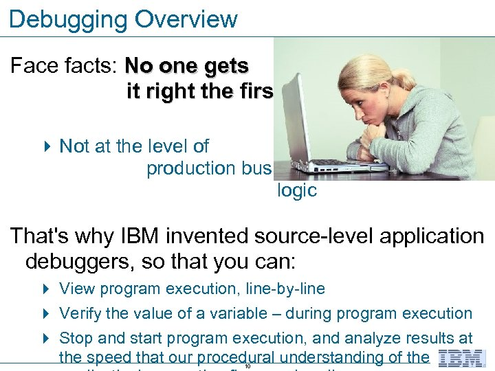 Debugging Overview Face facts: No one gets it right the first time. 4 Not