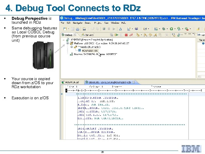4. Debug Tool Connects to RDz § § Debug Perspective is launched in RDz