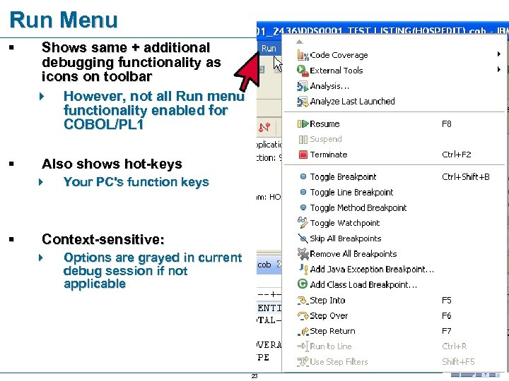 Run Menu § § Shows same + additional debugging functionality as icons on toolbar