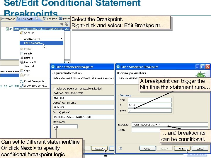 Set/Edit Conditional Statement Breakpoints Select the Breakpoint. Right-click and select: Edit Breakpoint… A breakpoint