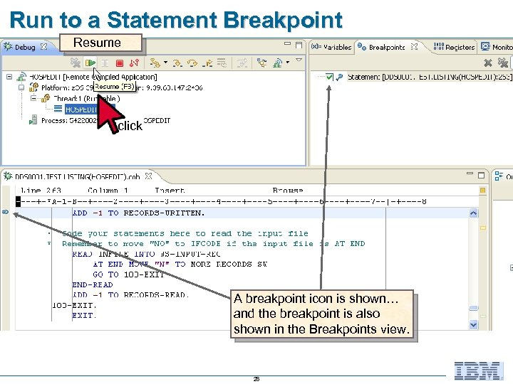 Run to a Statement Breakpoint Resume click A breakpoint icon is shown… and the