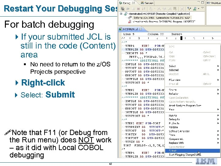 Restart Your Debugging Session For batch debugging 4 If your submitted JCL is still
